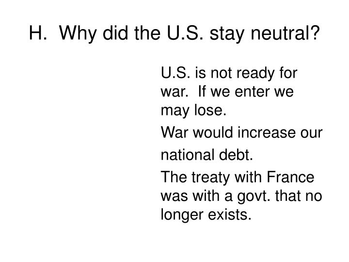 H.  Why did the U.S. stay neutral?