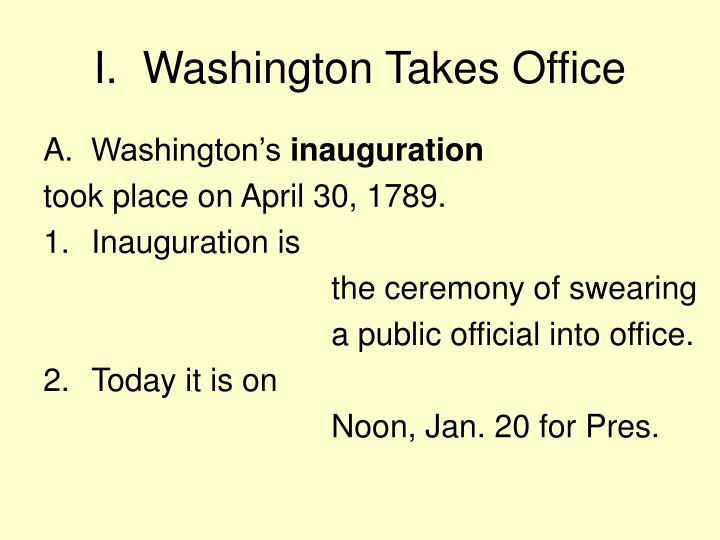 I.  Washington Takes Office