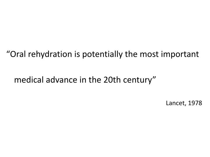 """Oral rehydration is potentially the most important medical advance in the 20th century"""