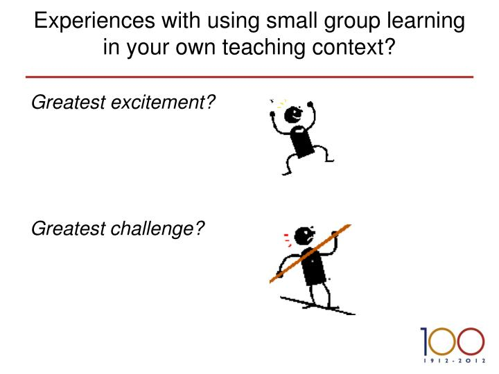 Experiences with using small group learning in your own teaching context?