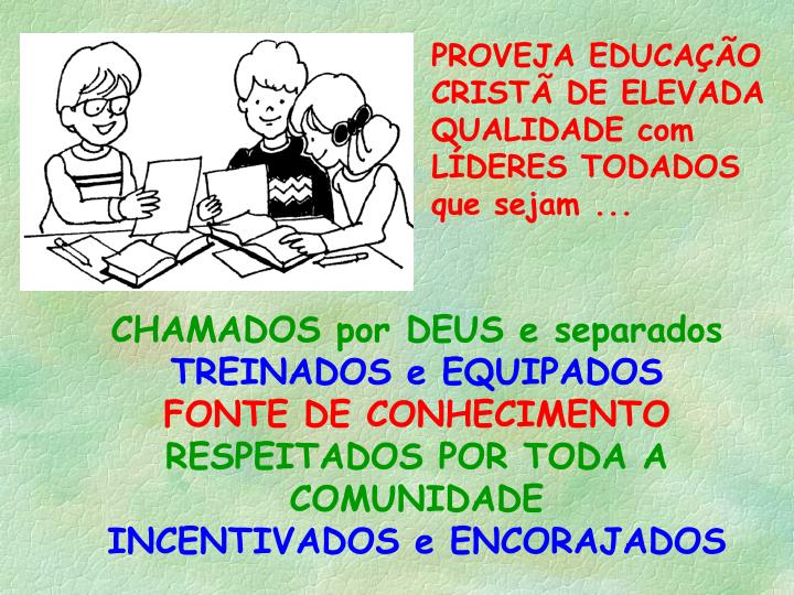 PROVEJA EDUCAÇÃO CRISTÃ DE ELEVADA QUALIDADE com LÍDERES TODADOS que sejam ...