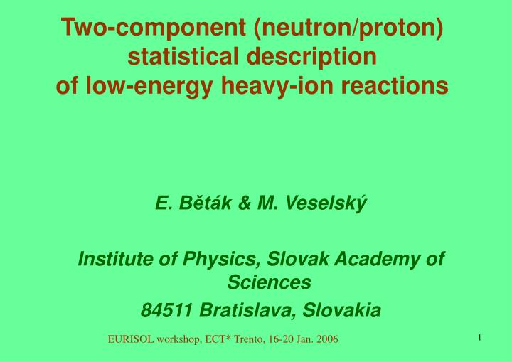 Two component neutron proton statistical description of low energy heavy ion reactions