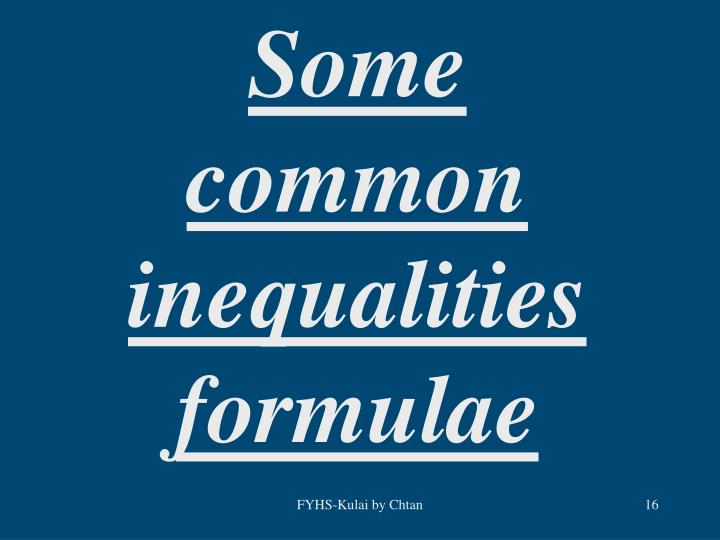 Some common inequalities formulae
