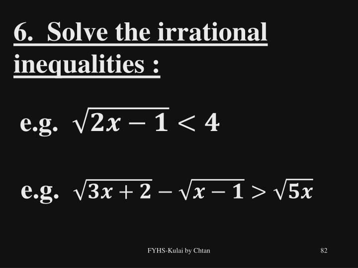 6.  Solve the irrational inequalities :