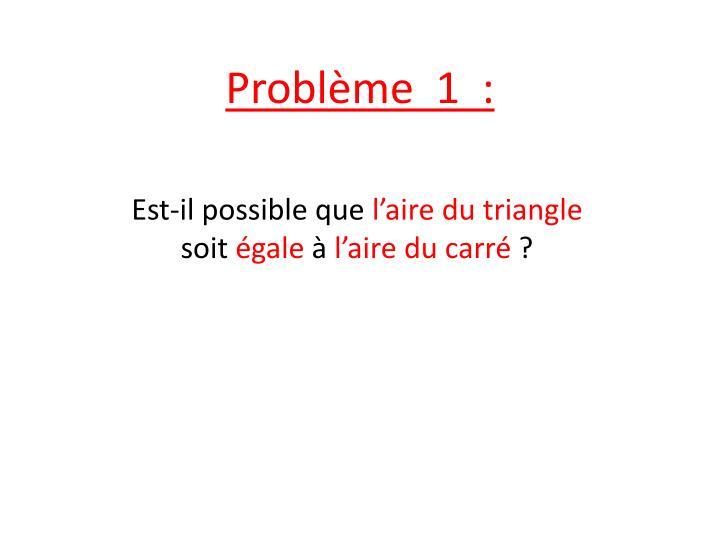 Problème  1  :