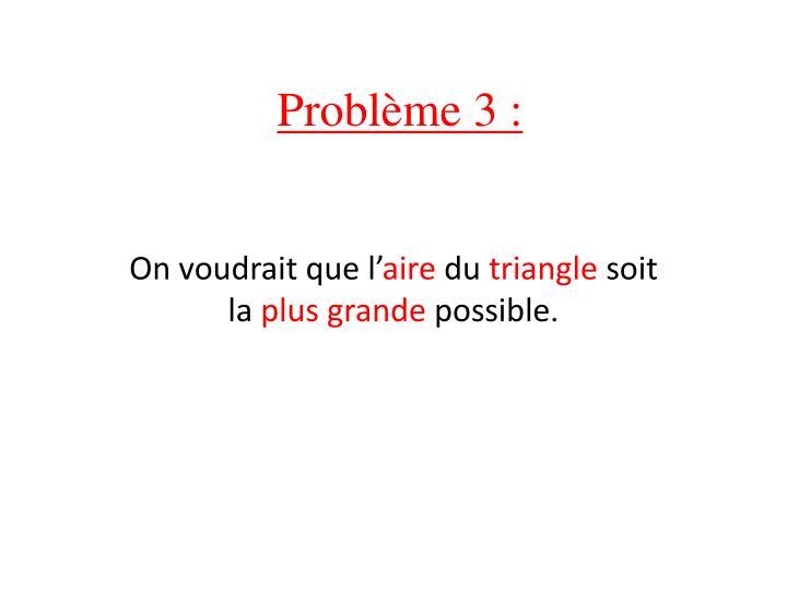 Problème 3 :