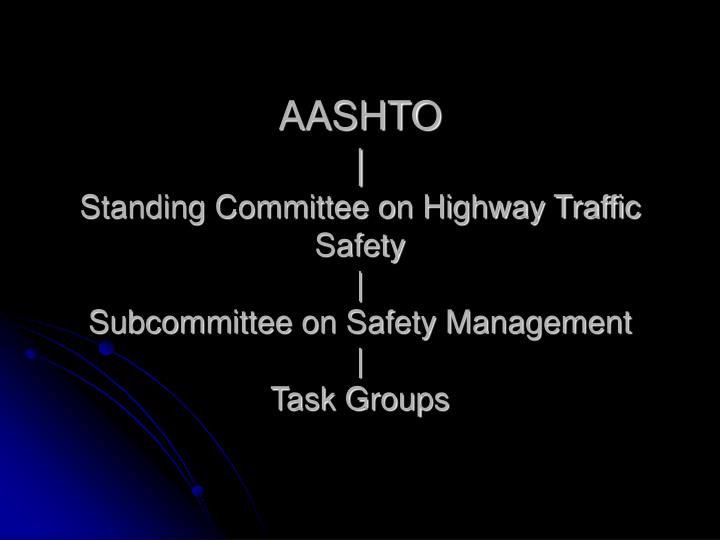 Aashto standing committee on highway traffic safety subcommittee on safety management task groups