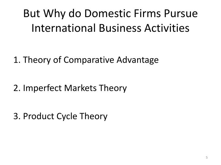 But Why do Domestic Firms Pursue International Business Activities