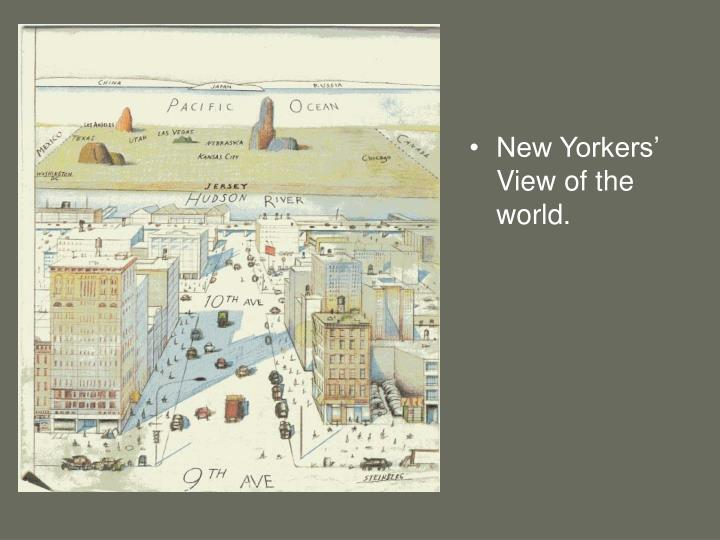 New Yorkers' View of the world.