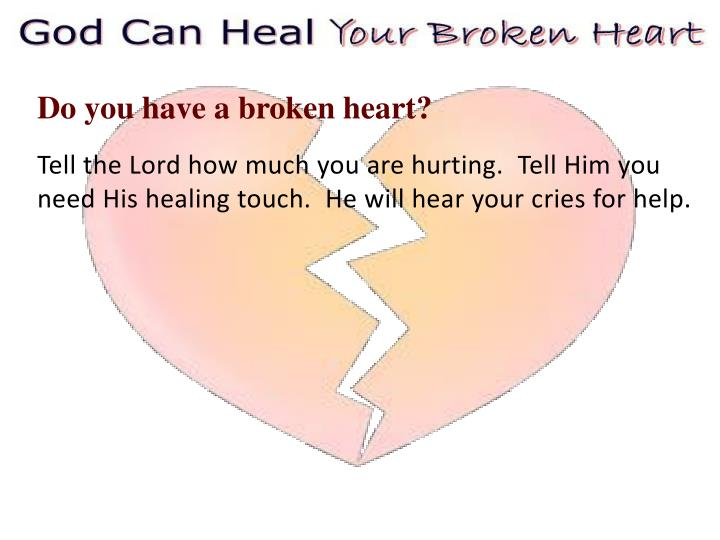 Do you have a broken heart?
