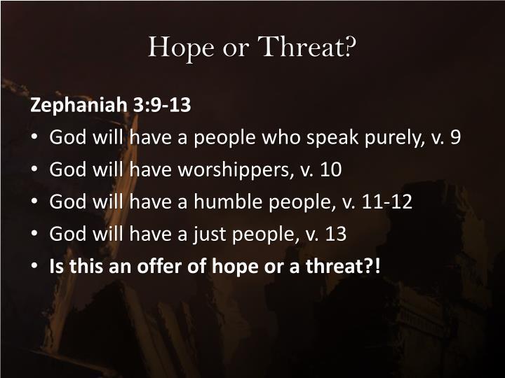 Hope or Threat?