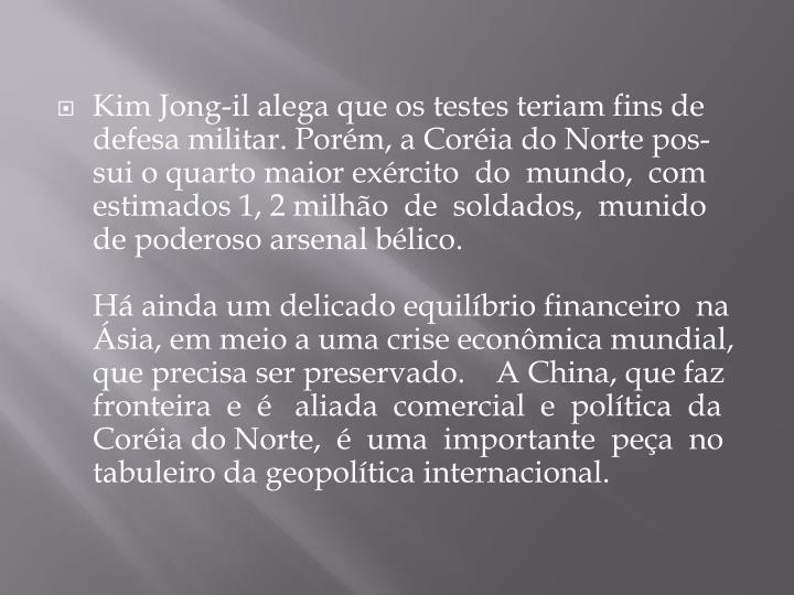 Kim Jong-il alega que os testes teriam fins de defesa militar. Porém, a