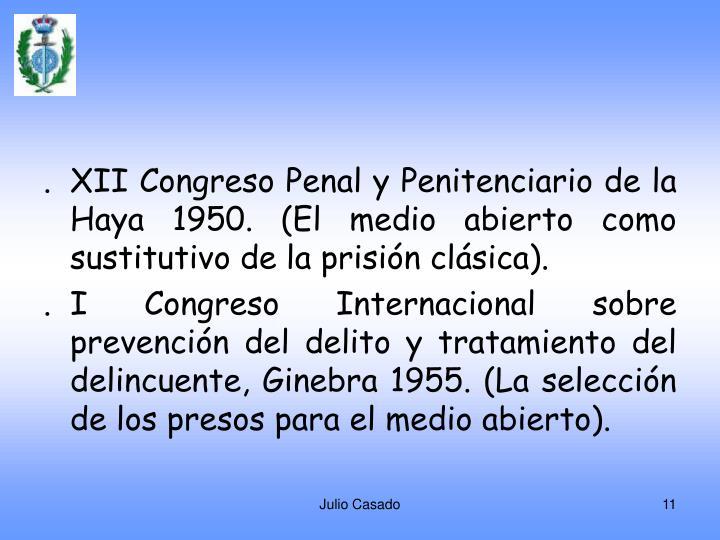 .XII Congreso Penal y Penitenciario de la Haya 1950. (El medio abierto como sustitutivo de la prisión clásica).