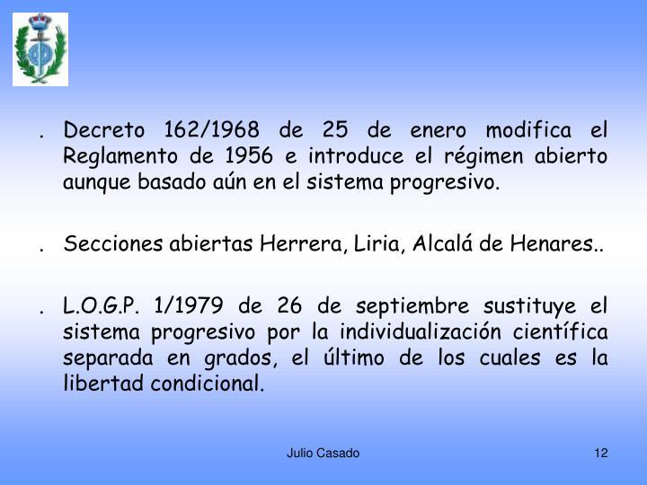 .Decreto 162/1968 de 25 de enero modifica el Reglamento de 1956 e introduce el régimen abierto aunque basado aún en el sistema progresivo.