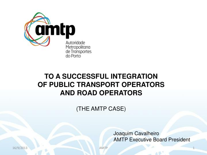 To a successful integration of public transport operators and road operators the amtp case