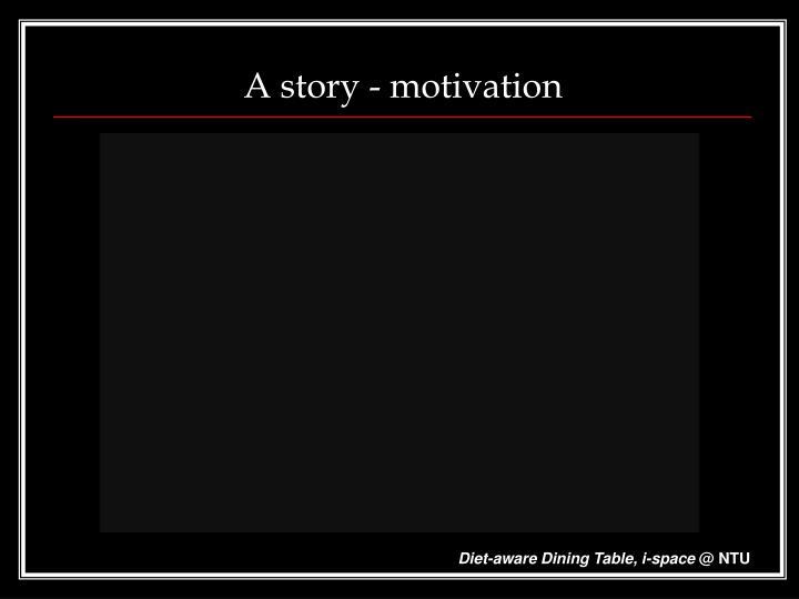 A story - motivation
