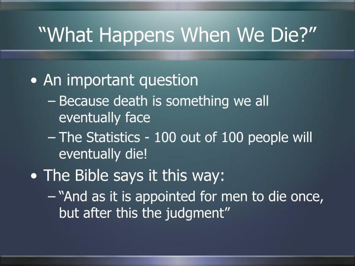 """""""What Happens When We Die?"""""""