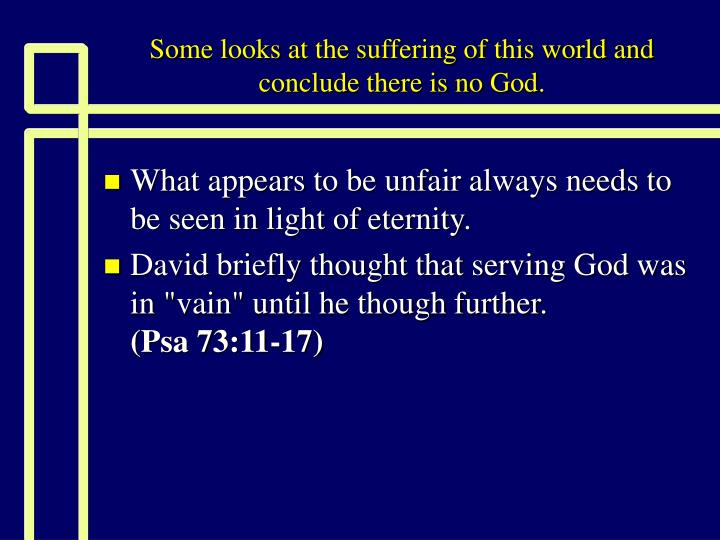 Some looks at the suffering of this world and conclude there is no god1