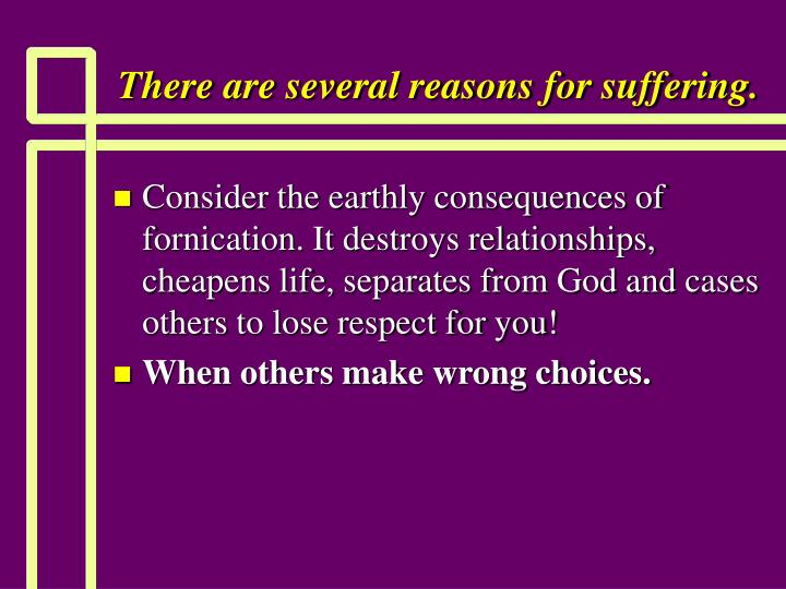 There are several reasons for suffering.