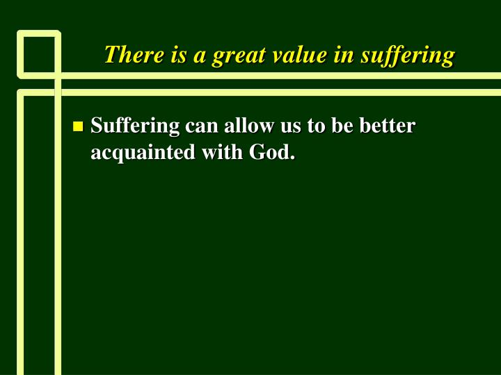 There is a great value in suffering