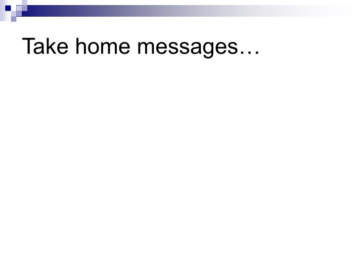 Take home messages…