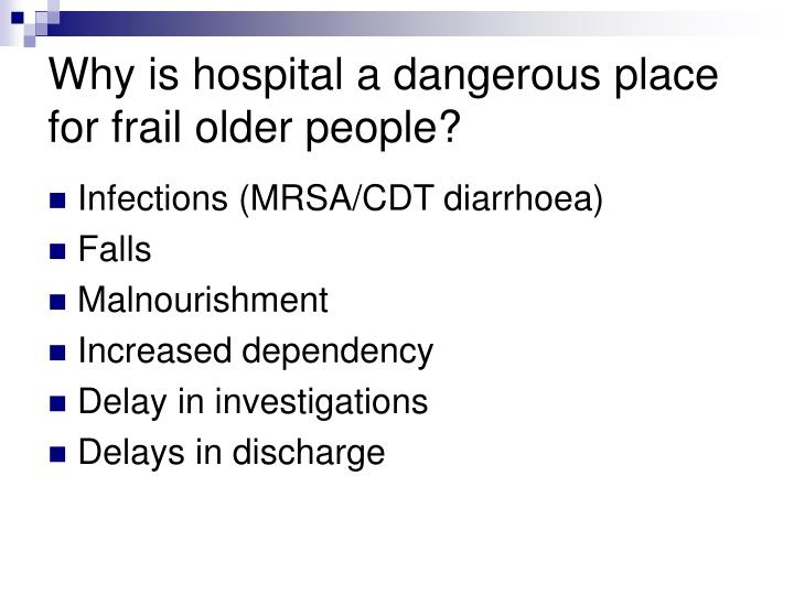 Why is hospital a dangerous place for frail older people?