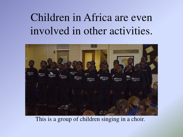 Children in Africa are even involved in other activities.