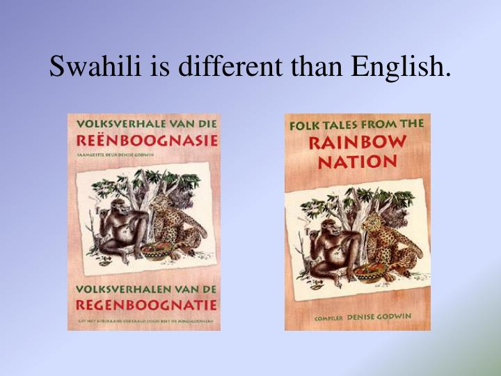 Swahili is different than English.