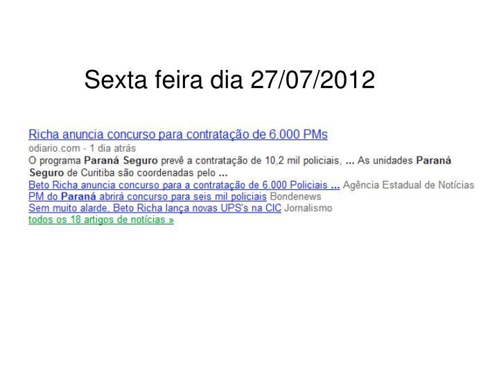 Sexta feira dia 27/07/2012