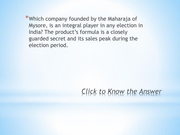 Which company founded by the Maharaja of Mysore, is an integral player in any election in India? The product
