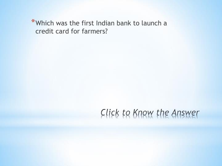 Which was the first Indian bank to launch a credit card for farmers?