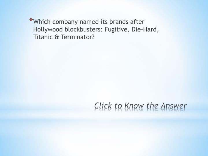 Which company named its brands after Hollywood blockbusters: Fugitive, Die-Hard, Titanic & Terminator?
