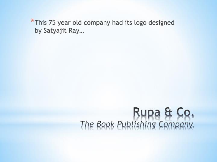 This 75 year old company had its logo designed by Satyajit Ray…