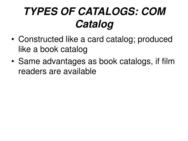 TYPES OF CATALOGS: COM Catalog