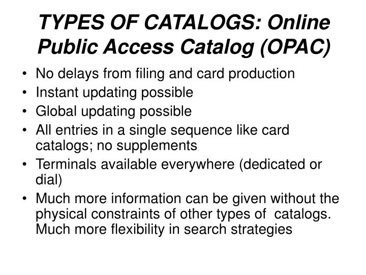 TYPES OF CATALOGS: Online Public Access Catalog (OPAC)