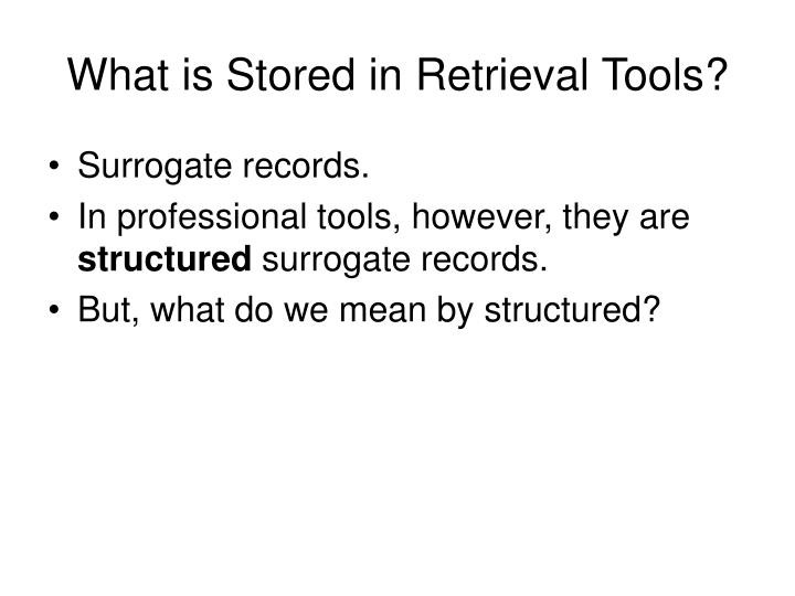 What is Stored in Retrieval Tools?