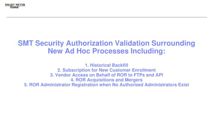 SMT Security Authorization Validation Surrounding New Ad Hoc Processes Including: