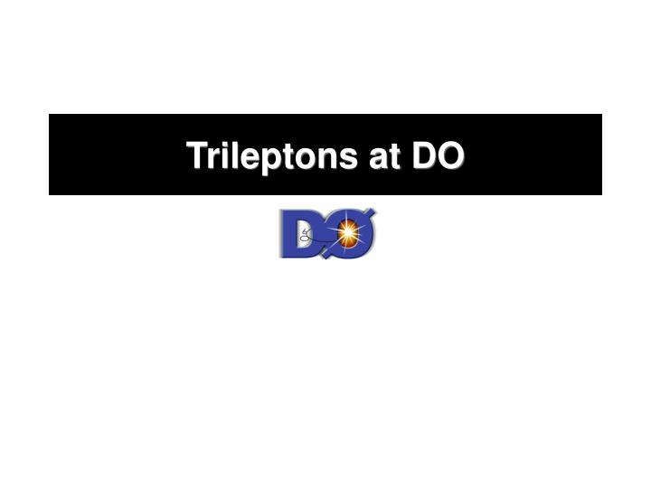 Trileptons at DO