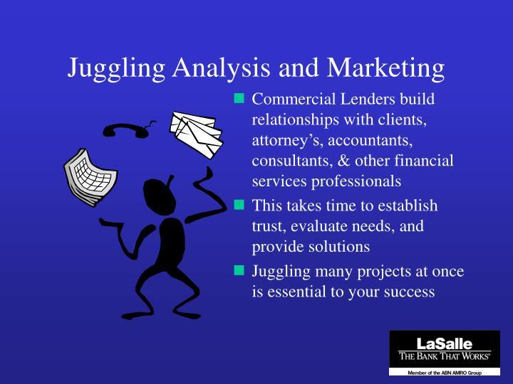 Juggling Analysis and Marketing