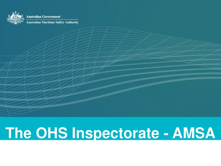 The OHS Inspectorate - AMSA