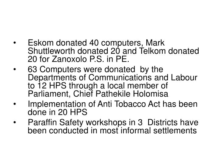 Eskom donated 40 computers, Mark Shuttleworth donated 20 and Telkom donated 20 for Zanoxolo P.S. in PE.
