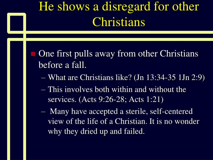 He shows a disregard for other Christians