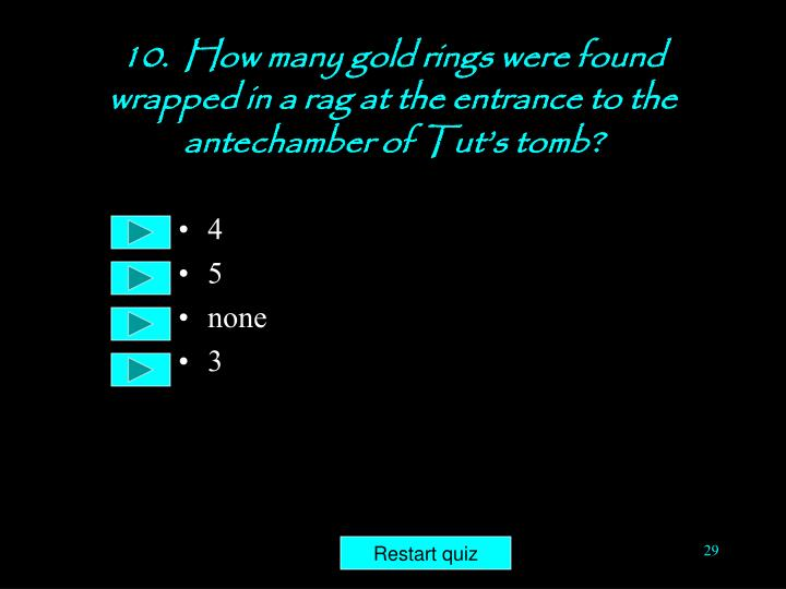10.  How many gold rings were found wrapped in a rag at the entrance to the antechamber of Tut's tomb?