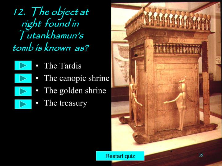 12.  The object at right  found in  Tutankhamun's  tomb is known  as?