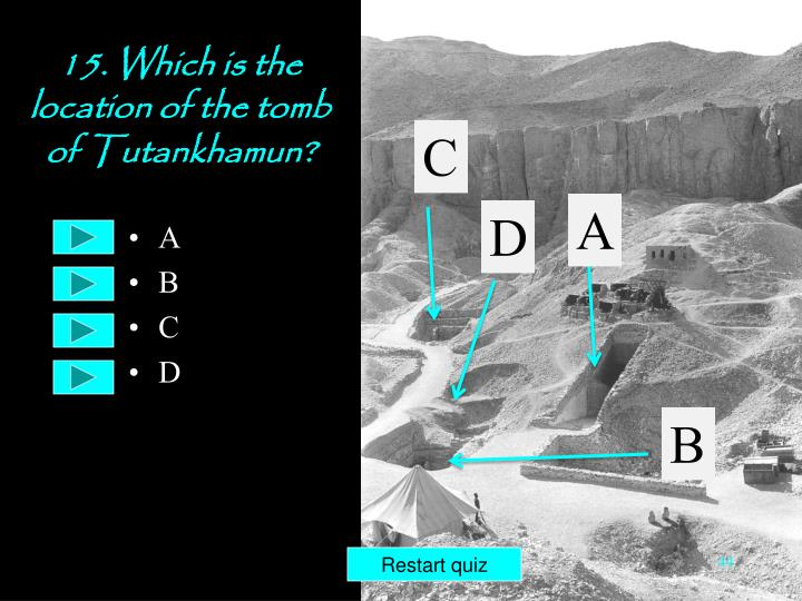 15. Which is the location of the tomb  of Tutankhamun?