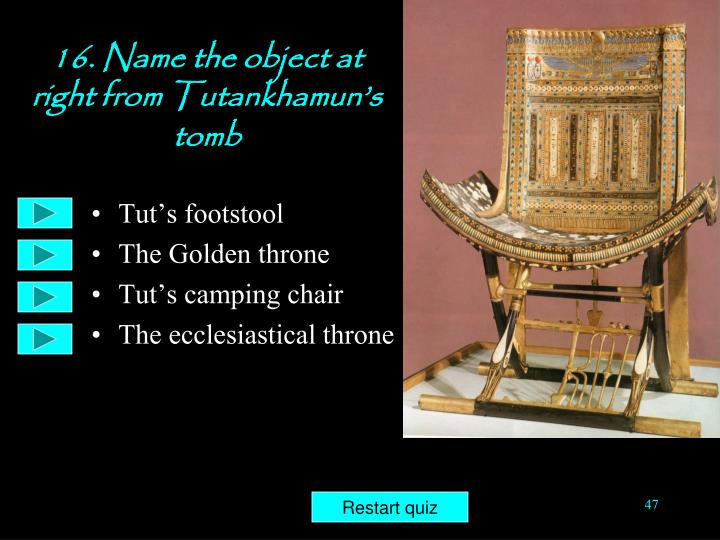 16. Name the object at right from Tutankhamun's tomb
