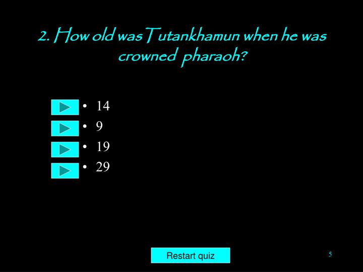 2. How old wasTutankhamun when he was crowned  pharaoh?