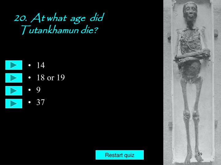 20.  At what  age  did Tutankhamun die?