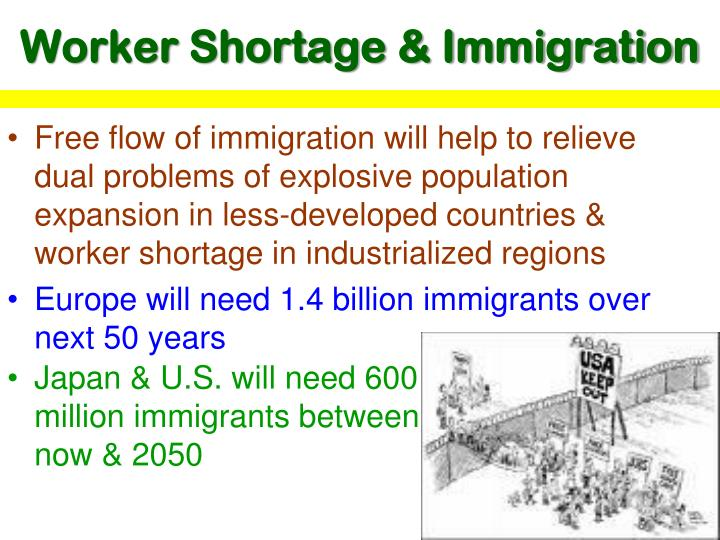 Free flow of immigration will help to relieve dual problems of explosive population expansion in less-developed countries & worker shortage in industrialized regions