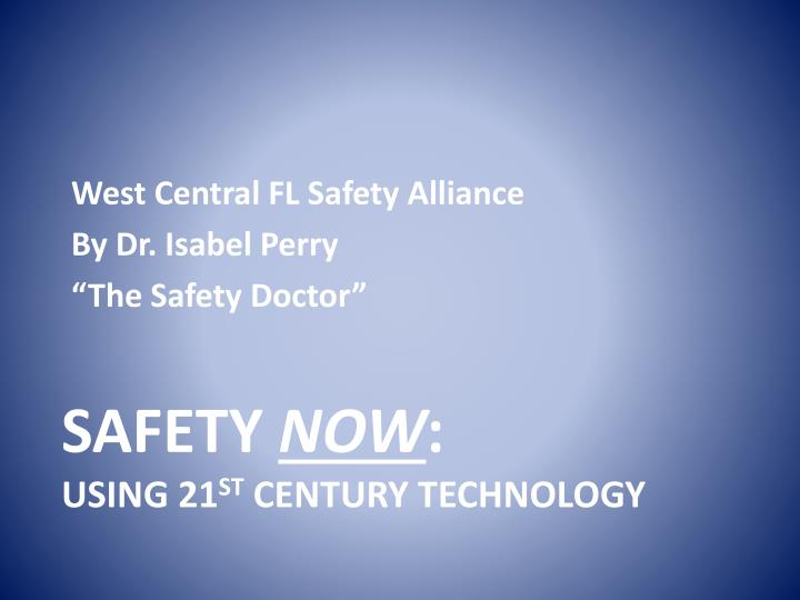 Safety now using 21 st century technology